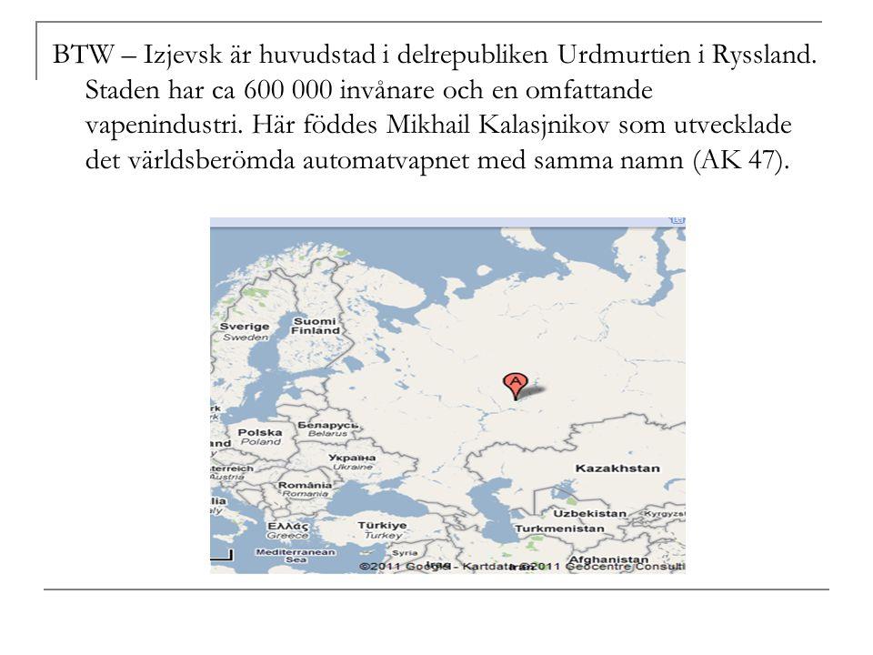 BTW – Izjevsk är huvudstad i delrepubliken Urdmurtien i Ryssland