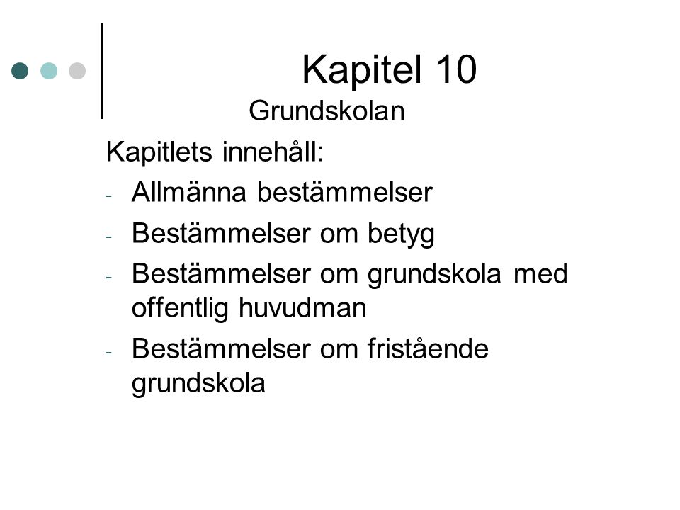 Kapitel 10 Grundskolan Kapitlets innehåll: Allmänna bestämmelser