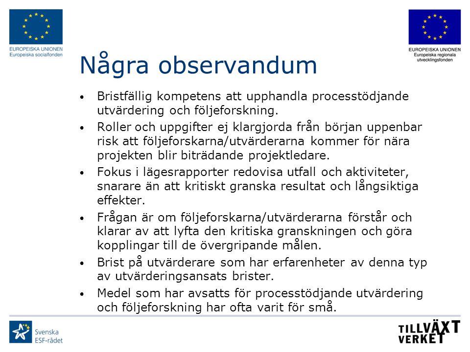 Några observandum Bristfällig kompetens att upphandla processtödjande utvärdering och följeforskning.
