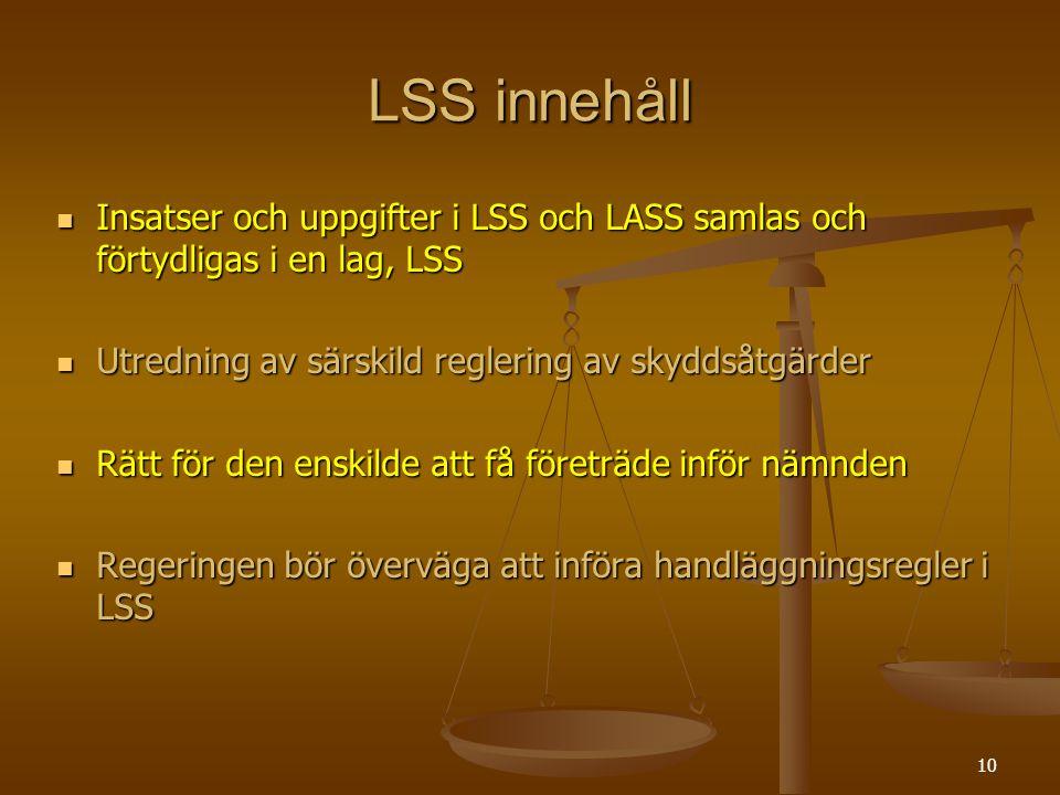 LSS innehåll Insatser och uppgifter i LSS och LASS samlas och förtydligas i en lag, LSS. Utredning av särskild reglering av skyddsåtgärder.