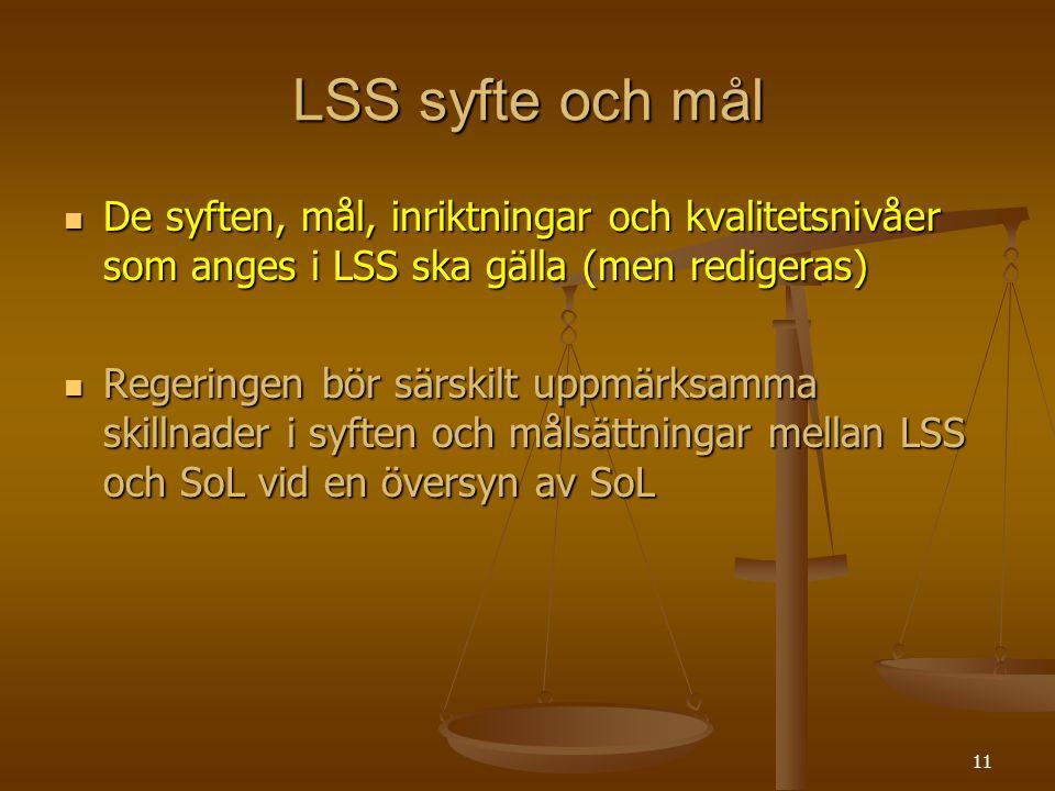 LSS syfte och mål De syften, mål, inriktningar och kvalitetsnivåer som anges i LSS ska gälla (men redigeras)