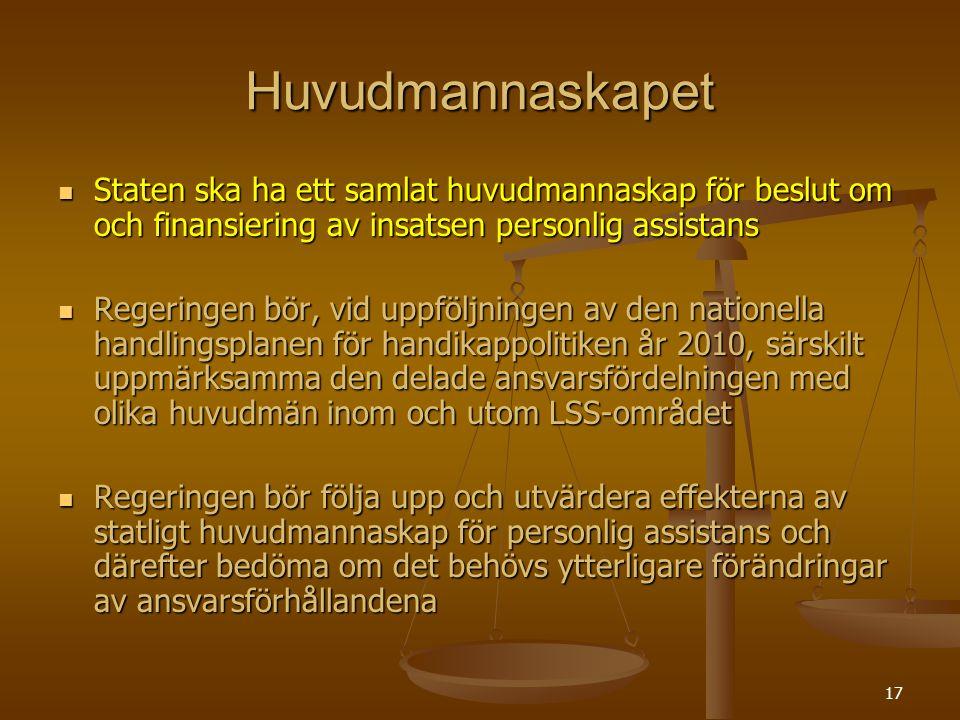 Huvudmannaskapet Staten ska ha ett samlat huvudmannaskap för beslut om och finansiering av insatsen personlig assistans.