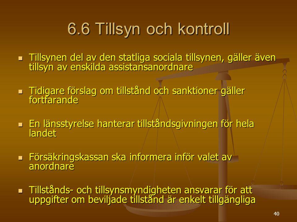 6.6 Tillsyn och kontroll Tillsynen del av den statliga sociala tillsynen, gäller även tillsyn av enskilda assistansanordnare.