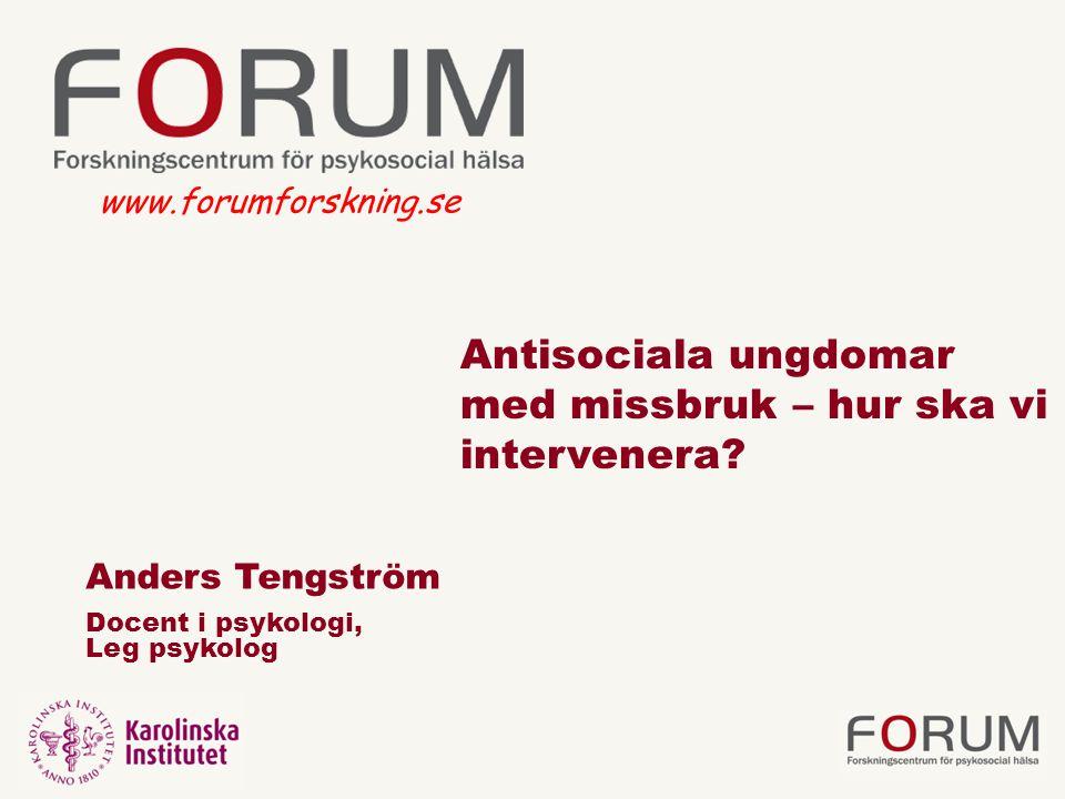 www.forumforskning.se Antisociala ungdomar med missbruk – hur ska vi intervenera Anders Tengström.
