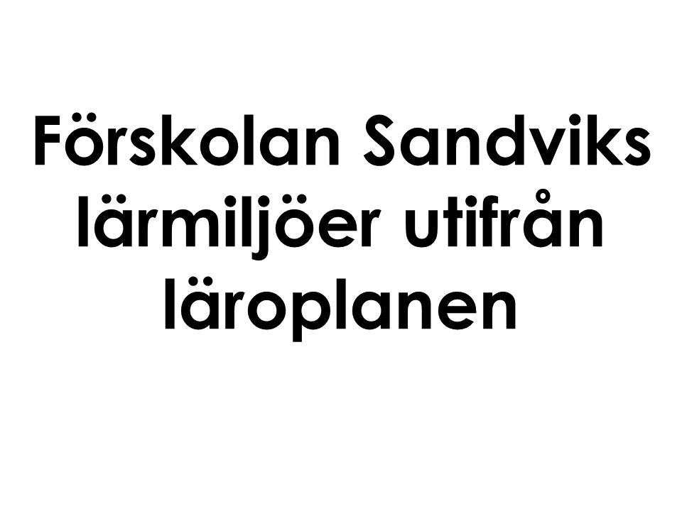 Förskolan Sandviks lärmiljöer utifrån läroplanen