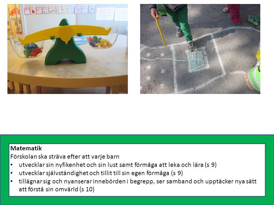 Matematik Förskolan ska sträva efter att varje barn. utvecklar sin nyfikenhet och sin lust samt förmåga att leka och lära (s 9)
