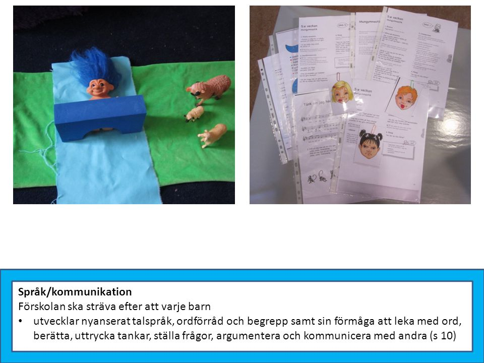 Språk/kommunikation Förskolan ska sträva efter att varje barn.