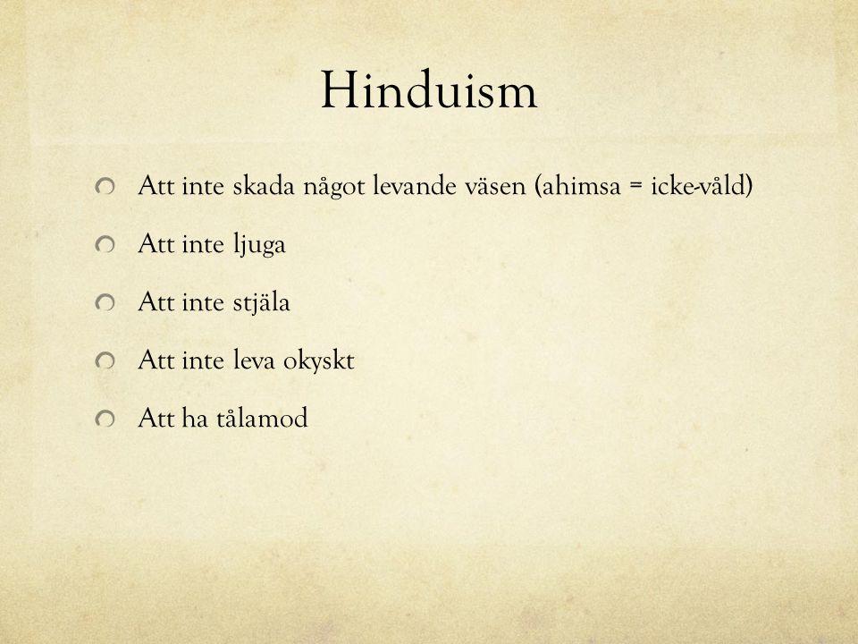 Hinduism Att inte skada något levande väsen (ahimsa = icke-våld)