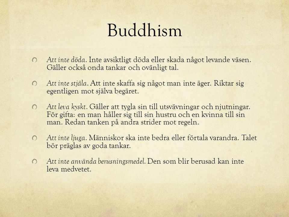 Buddhism Att inte döda. Inte avsiktligt döda eller skada något levande väsen. Gäller också onda tankar och ovänligt tal.