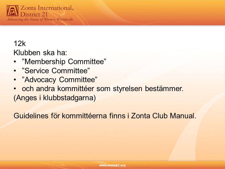 12k Klubben ska ha: Membership Committee Service Committee Advocacy Committee och andra kommittéer som styrelsen bestämmer.