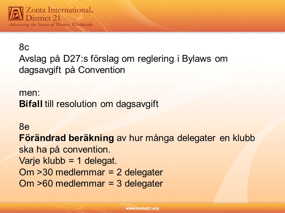 8c Avslag på D27:s förslag om reglering i Bylaws om. dagsavgift på Convention. men: Bifall till resolution om dagsavgift.