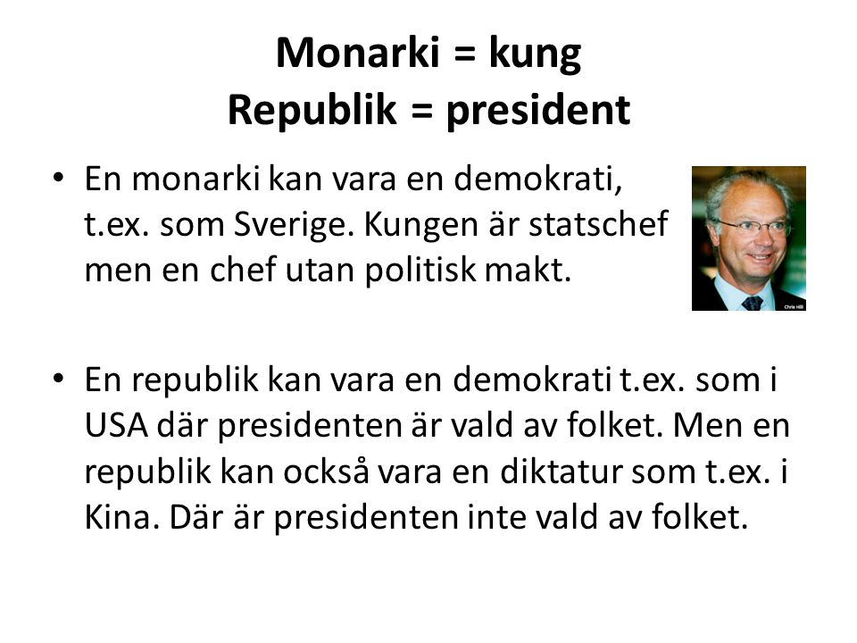 Monarki = kung Republik = president