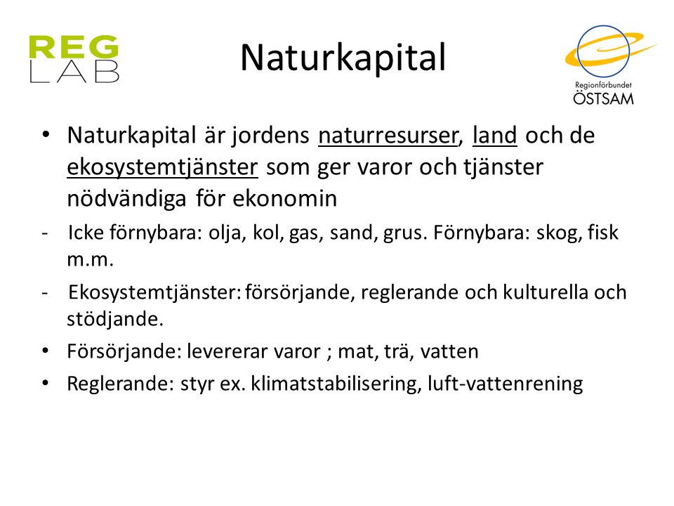 Naturkapital Naturkapital är jordens naturresurser, land och de ekosystemtjänster som ger varor och tjänster nödvändiga för ekonomin.