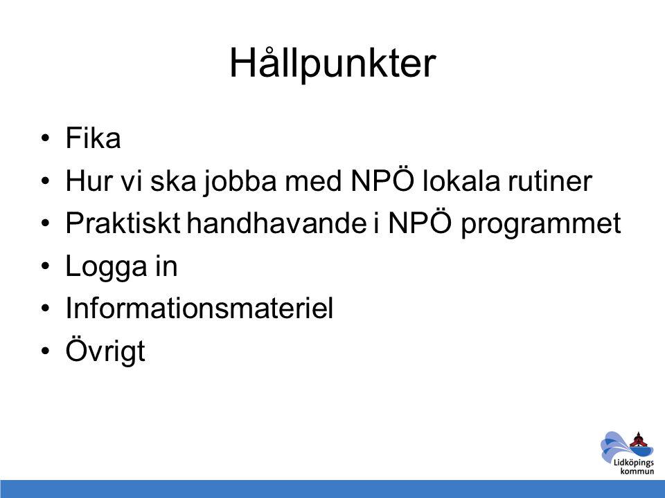 Hållpunkter Fika Hur vi ska jobba med NPÖ lokala rutiner