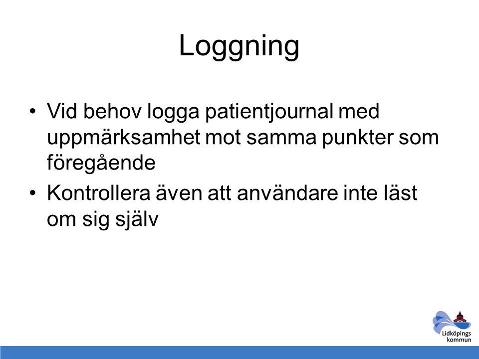 Loggning Vid behov logga patientjournal med uppmärksamhet mot samma punkter som föregående.