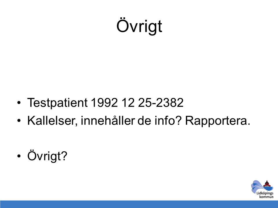 Övrigt Testpatient 1992 12 25-2382 Kallelser, innehåller de info Rapportera. Övrigt