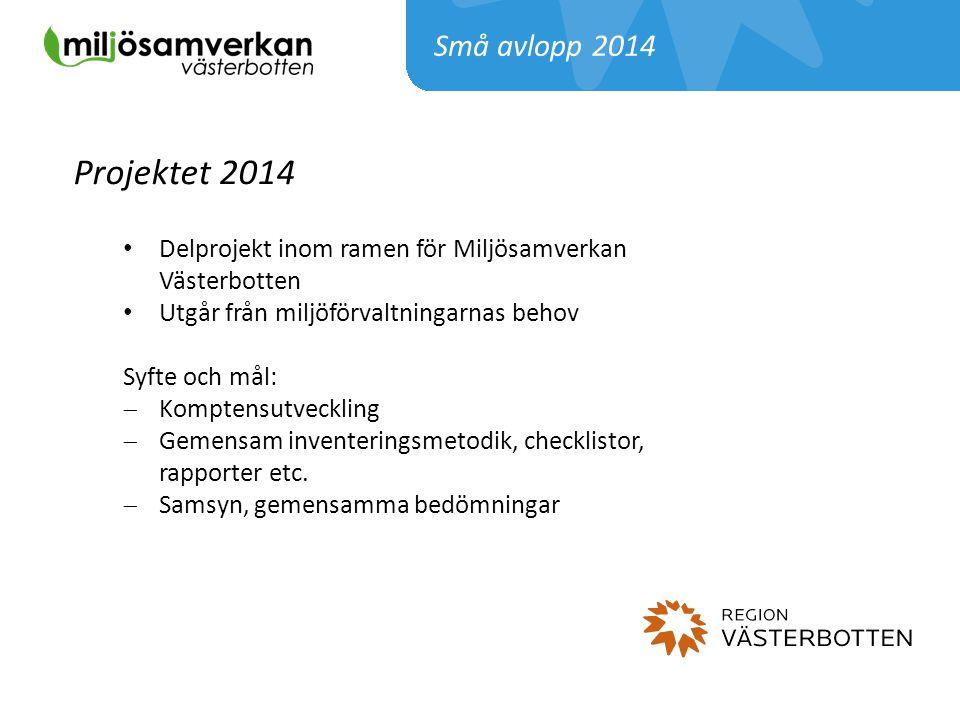 Små avlopp 2014 Projektet 2014. Delprojekt inom ramen för Miljösamverkan Västerbotten. Utgår från miljöförvaltningarnas behov.