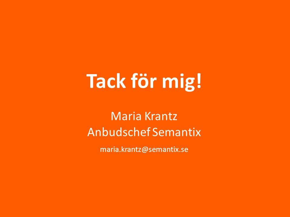 Tack för mig. Maria Krantz Anbudschef Semantix maria. krantz@semantix