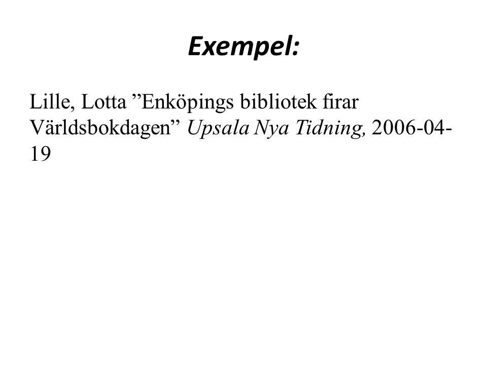 Exempel: Lille, Lotta Enköpings bibliotek firar Världsbokdagen Upsala Nya Tidning, 2006-04-19