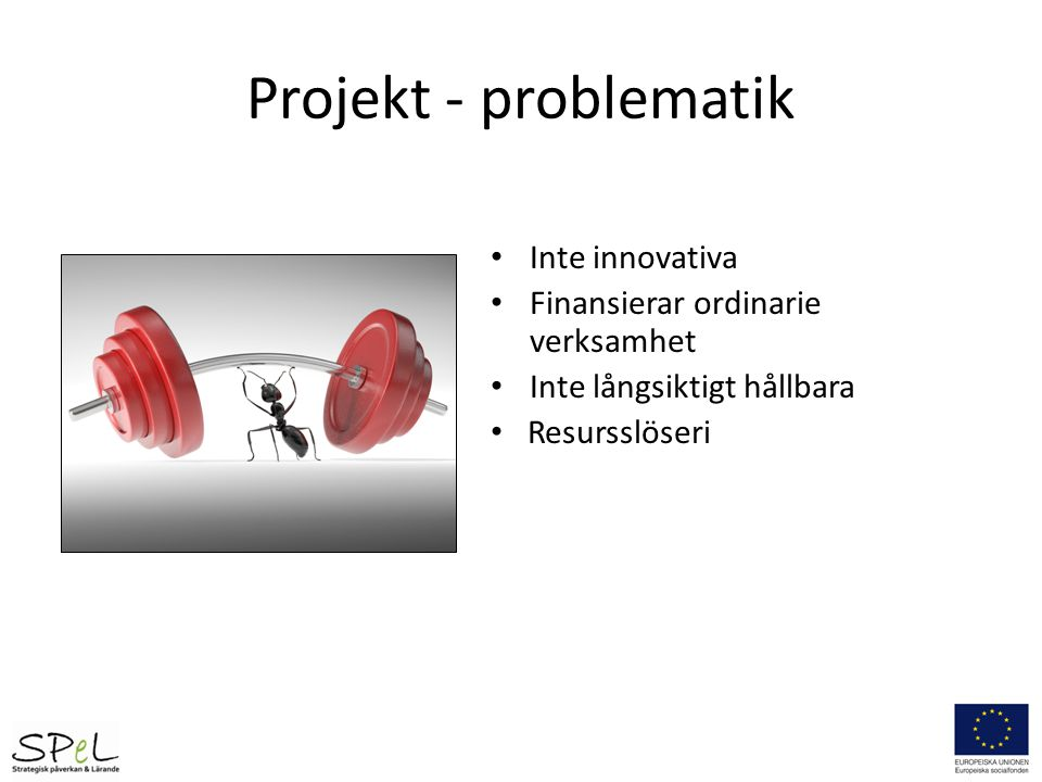 Projekt - problematik Inte innovativa Finansierar ordinarie verksamhet