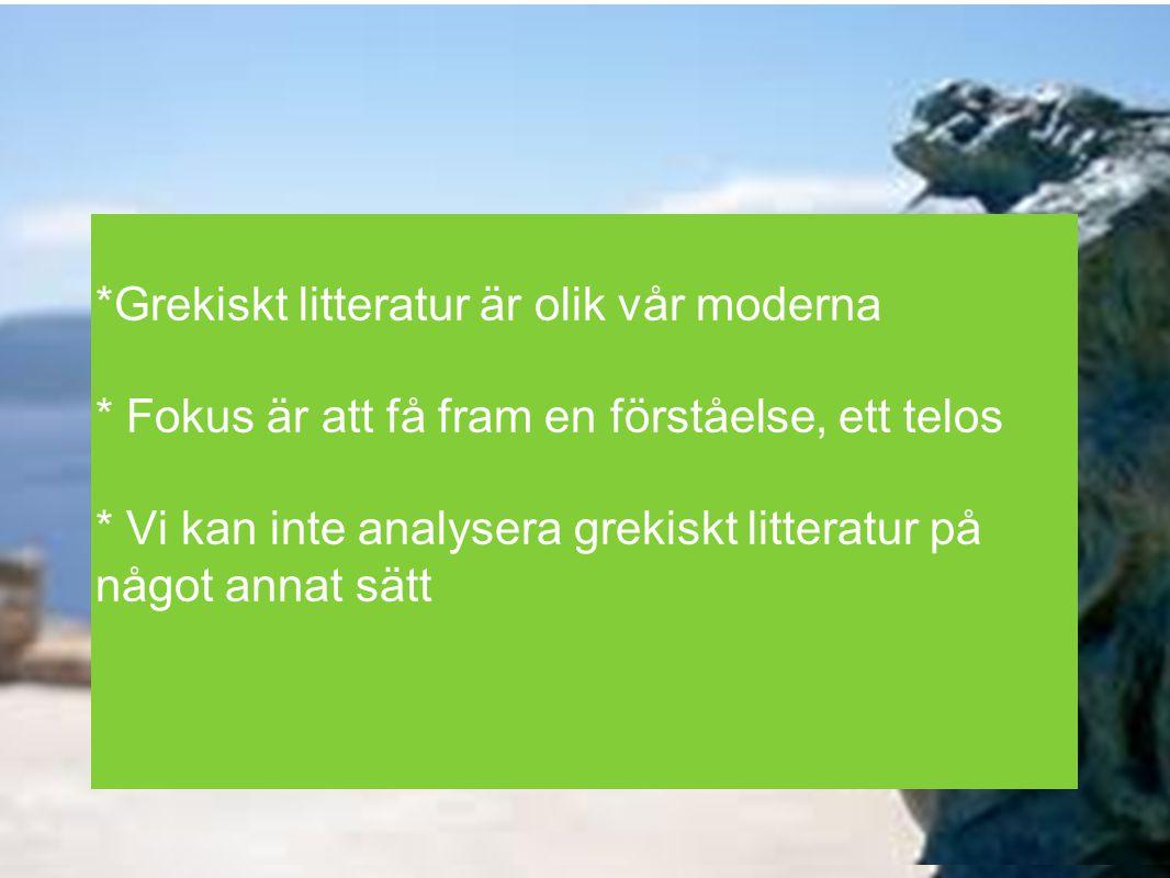 *Grekiskt litteratur är olik vår moderna