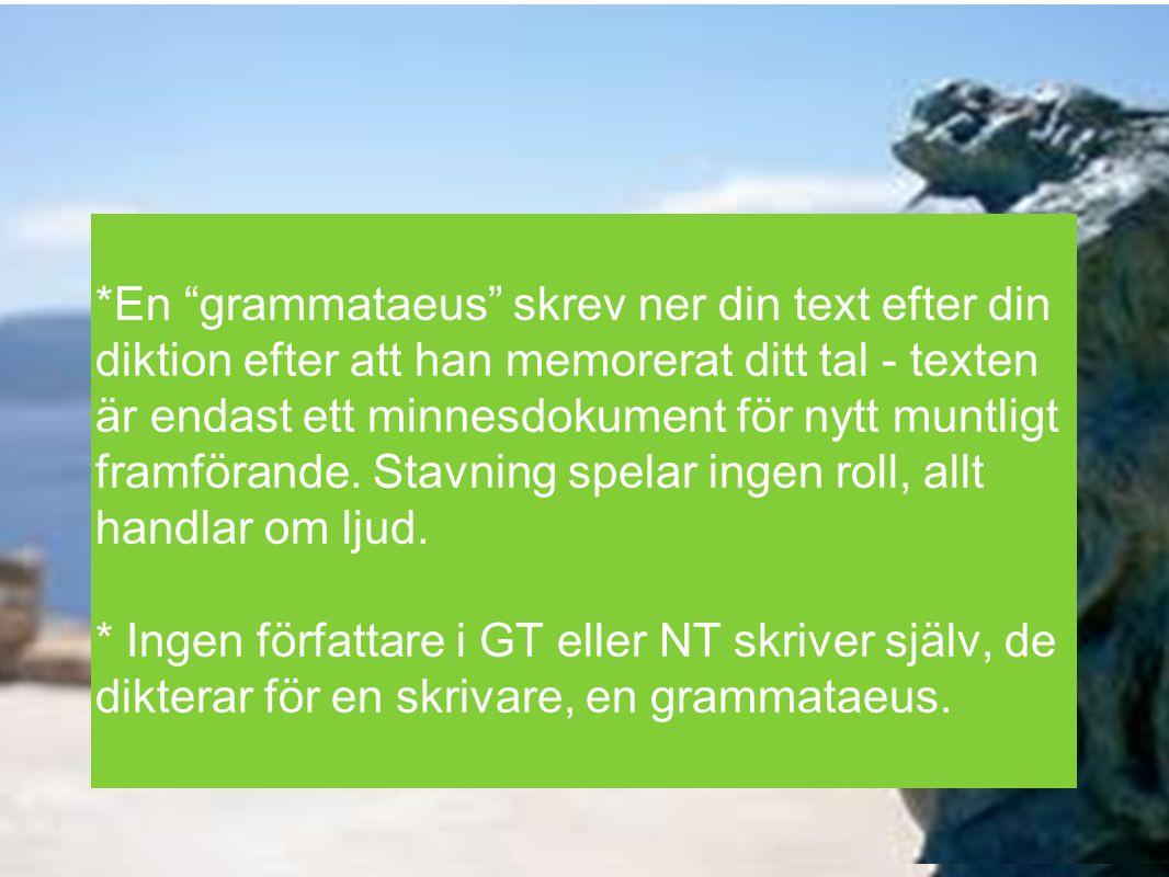 *En grammataeus skrev ner din text efter din diktion efter att han memorerat ditt tal - texten är endast ett minnesdokument för nytt muntligt framförande. Stavning spelar ingen roll, allt handlar om ljud.
