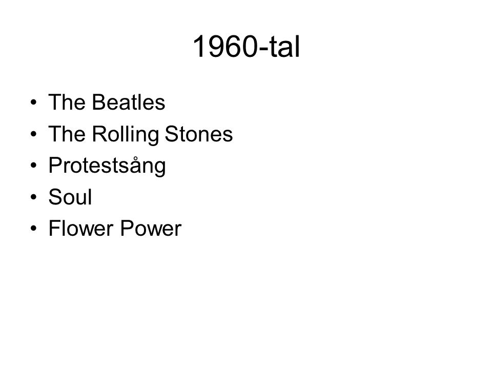 1960-tal The Beatles The Rolling Stones Protestsång Soul Flower Power