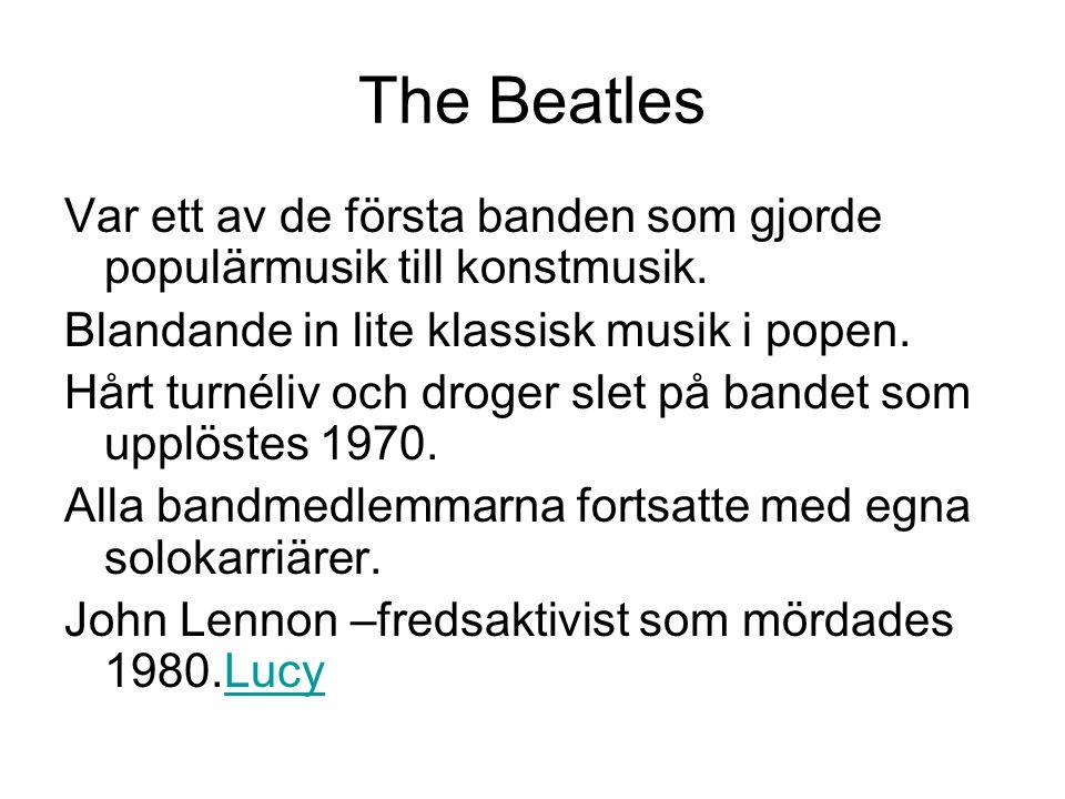 The Beatles Var ett av de första banden som gjorde populärmusik till konstmusik. Blandande in lite klassisk musik i popen.