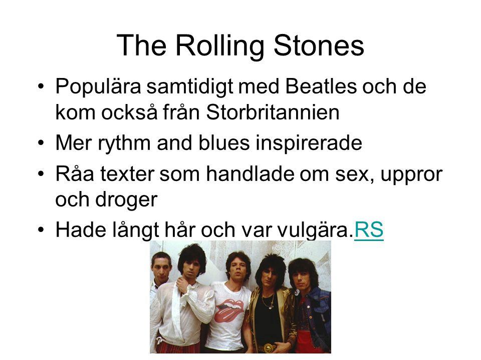 The Rolling Stones Populära samtidigt med Beatles och de kom också från Storbritannien. Mer rythm and blues inspirerade.