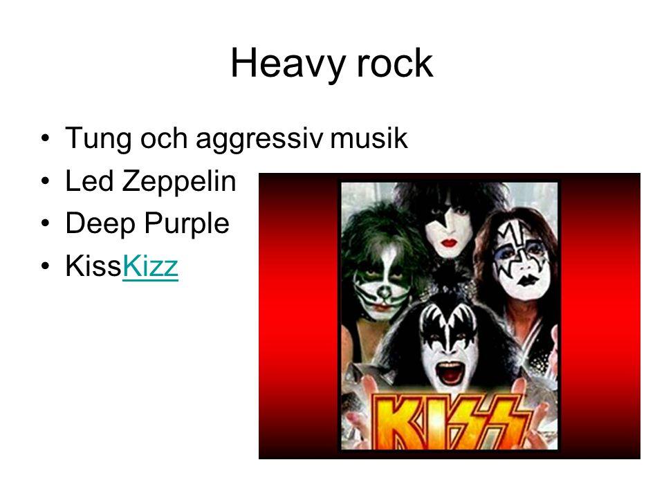 Heavy rock Tung och aggressiv musik Led Zeppelin Deep Purple KissKizz