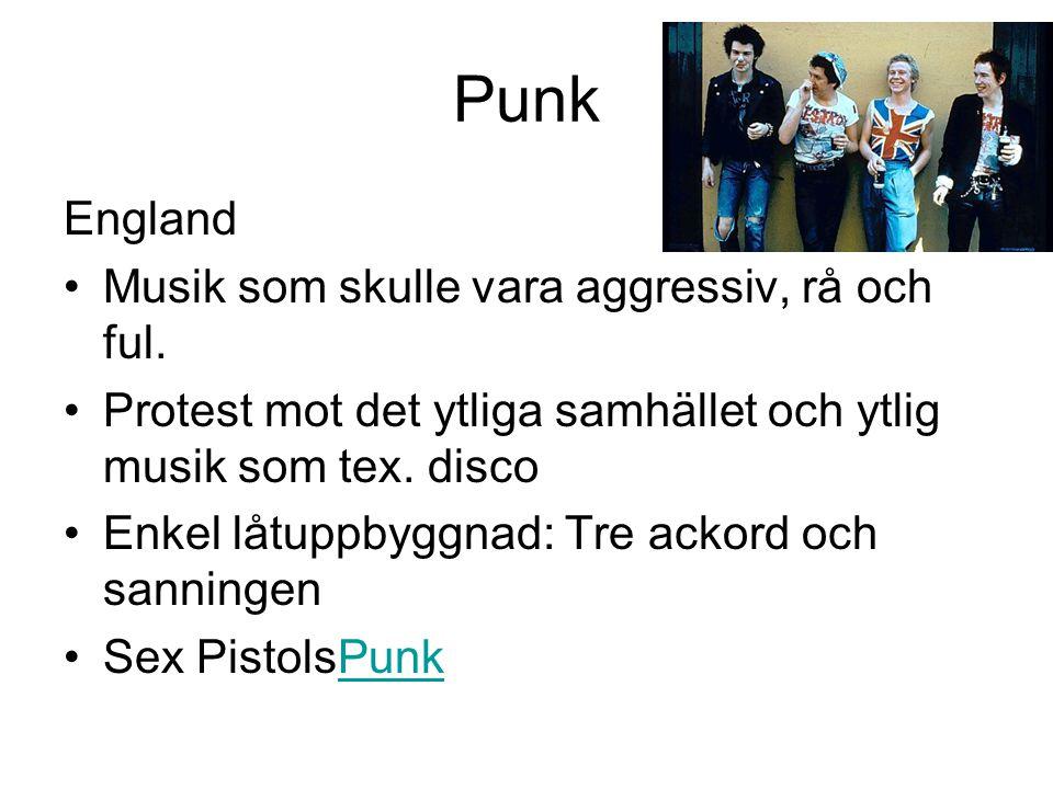 Punk England Musik som skulle vara aggressiv, rå och ful.