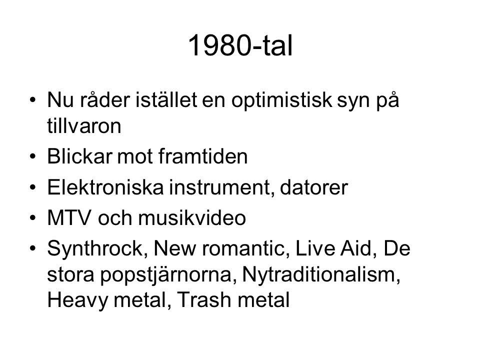 1980-tal Nu råder istället en optimistisk syn på tillvaron