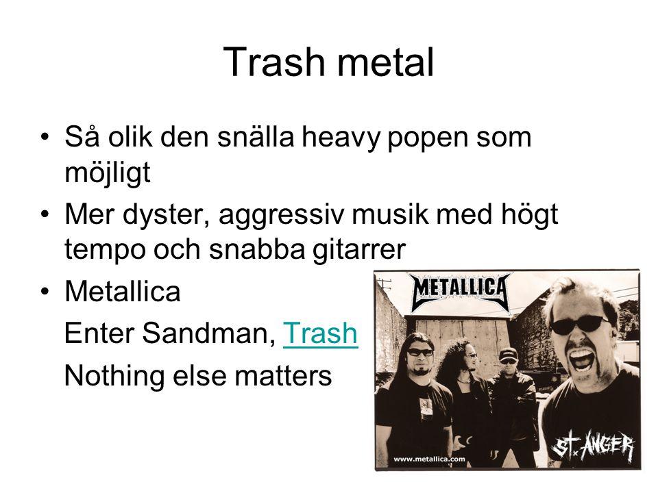Trash metal Så olik den snälla heavy popen som möjligt