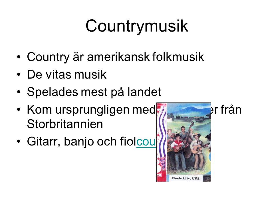 Countrymusik Country är amerikansk folkmusik De vitas musik
