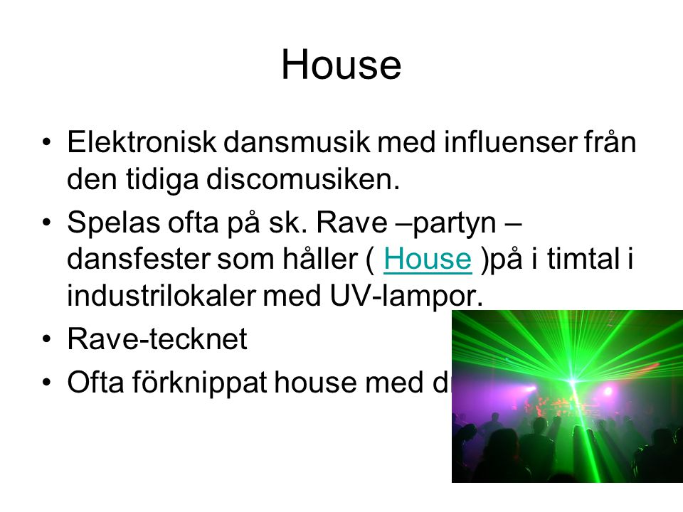 House Elektronisk dansmusik med influenser från den tidiga discomusiken.