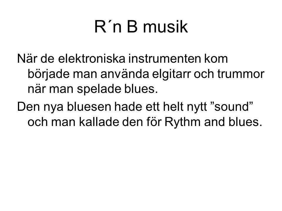 R´n B musik När de elektroniska instrumenten kom började man använda elgitarr och trummor när man spelade blues.