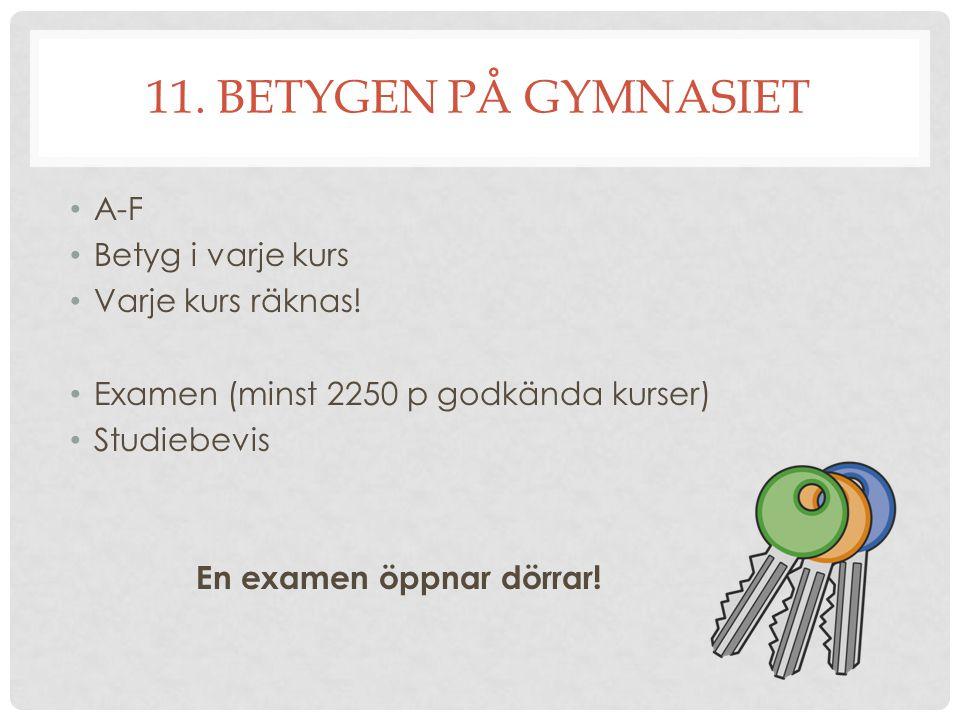 11. BETYGEN PÅ GYMNASIET A-F Betyg i varje kurs Varje kurs räknas!