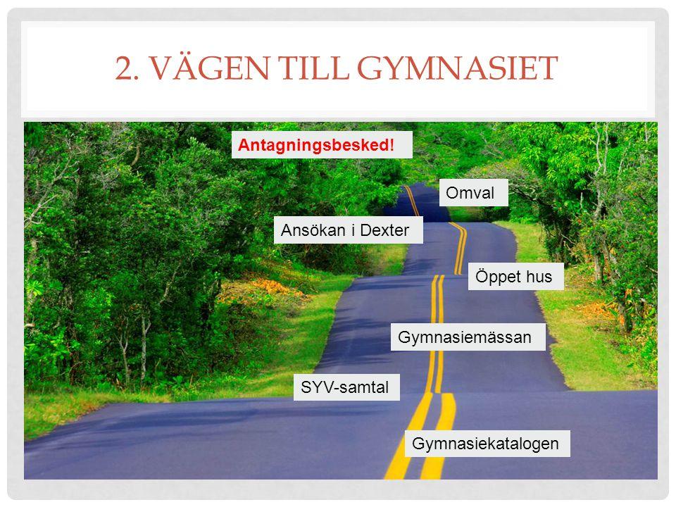 2. VÄGEN TILL GYMNASIET Gymnasiekatalogen Information och vägledning