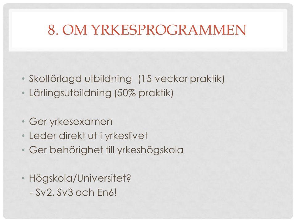 8. OM YRKESPROGRAMMEN Skolförlagd utbildning (15 veckor praktik)