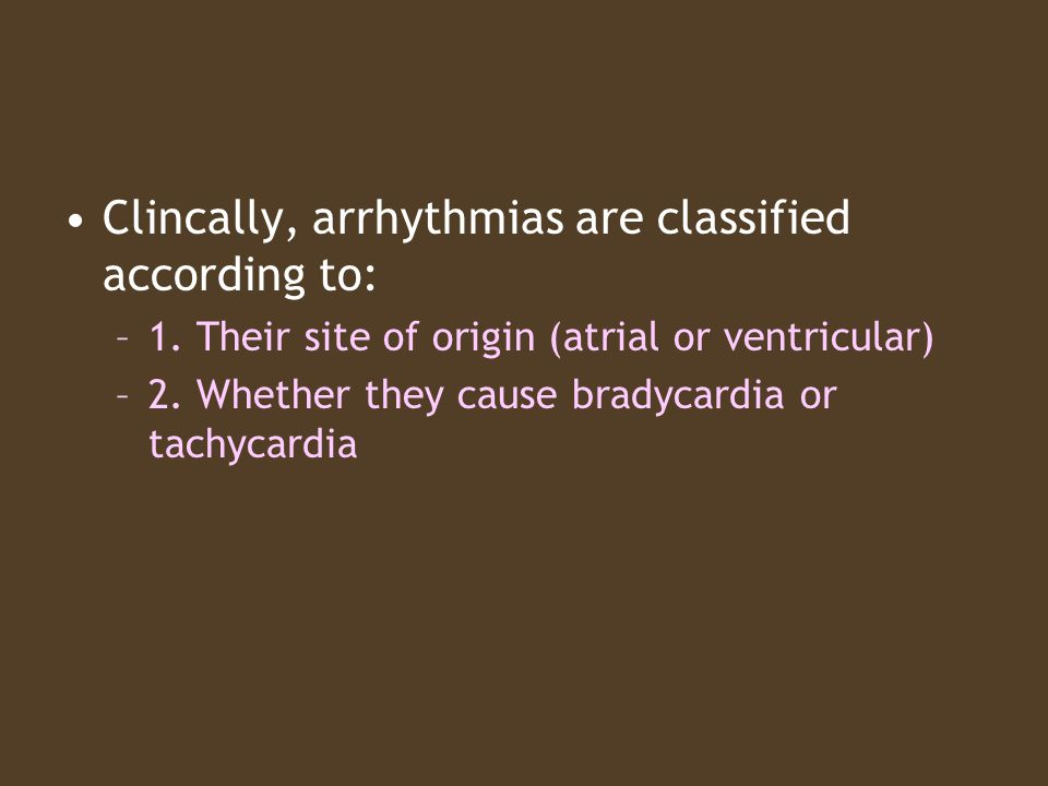 Clincally, arrhythmias are classified according to: