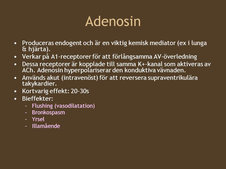 Adenosin Produceras endogent och är en viktig kemisk mediator (ex i lunga & hjärta). Verkar på A1-receptorer för att förlångsamma AV-överledning.