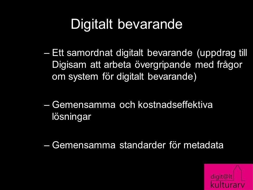 Digitalt bevarande Ett samordnat digitalt bevarande (uppdrag till Digisam att arbeta övergripande med frågor om system för digitalt bevarande)