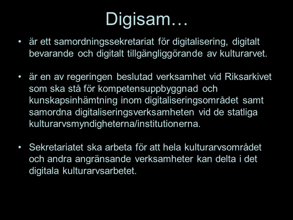 Digisam… är ett samordningssekretariat för digitalisering, digitalt bevarande och digitalt tillgängliggörande av kulturarvet.