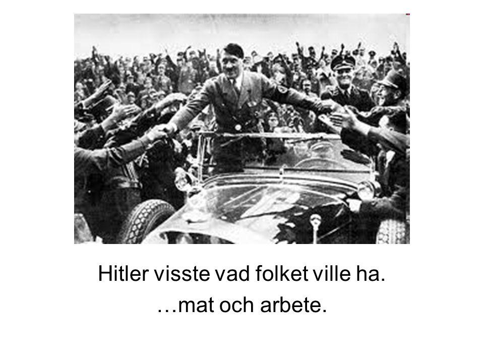 Hitler visste vad folket ville ha.