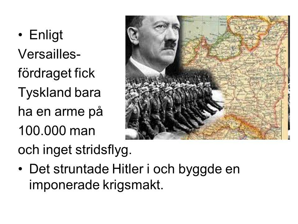 Enligt Versailles- fördraget fick. Tyskland bara. ha en arme på. 100.000 man. och inget stridsflyg.