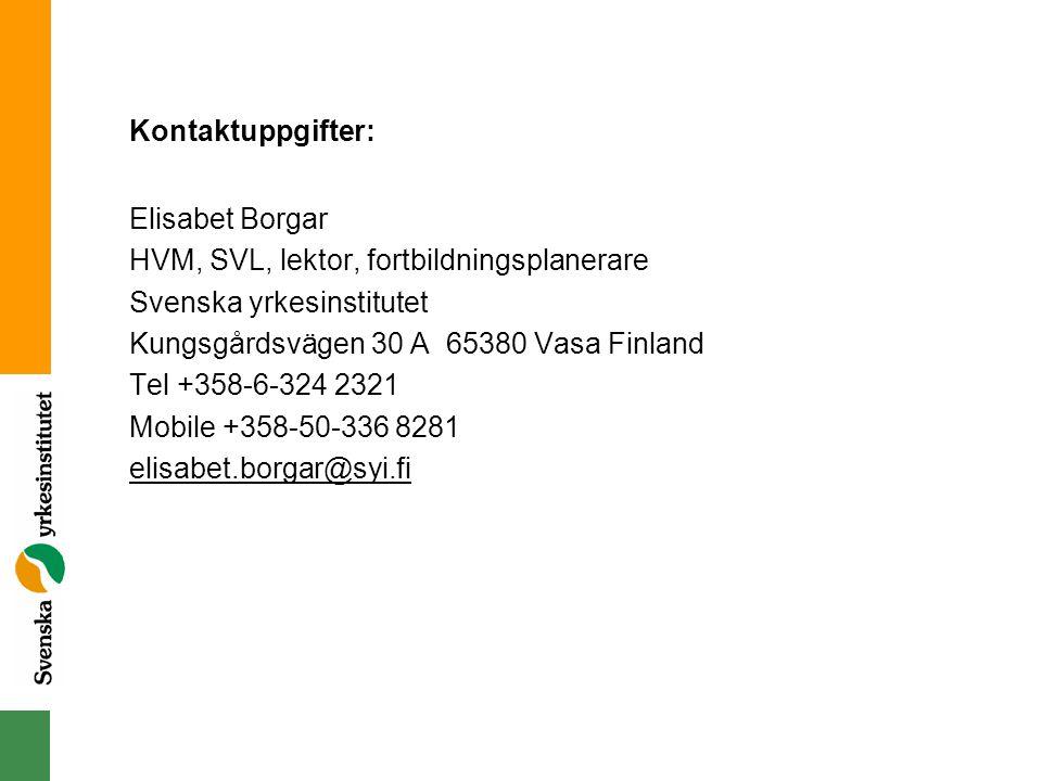 Kontaktuppgifter: Elisabet Borgar. HVM, SVL, lektor, fortbildningsplanerare. Svenska yrkesinstitutet.
