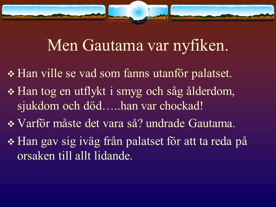Men Gautama var nyfiken.