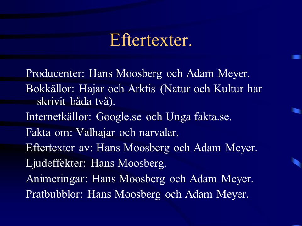 Eftertexter. Producenter: Hans Moosberg och Adam Meyer.