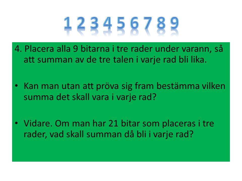 1 2 3 4 5 6 7 8 9 4. Placera alla 9 bitarna i tre rader under varann, så att summan av de tre talen i varje rad bli lika.