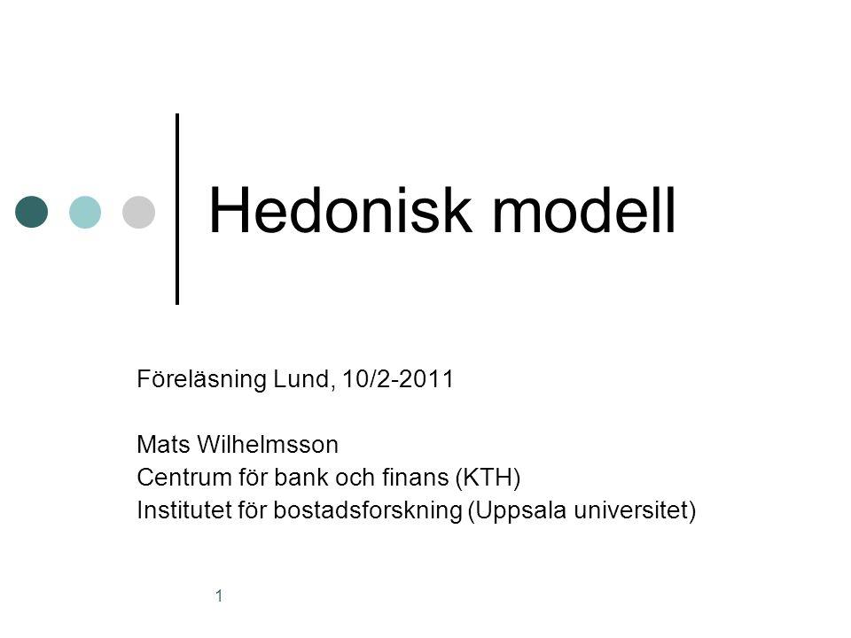 Hedonisk modell Föreläsning Lund, 10/2-2011 Mats Wilhelmsson